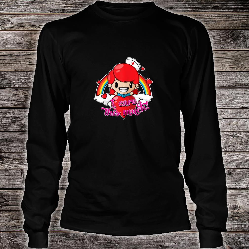 Valentines Nurse Shirt I Care This Much Shirt long sleeved
