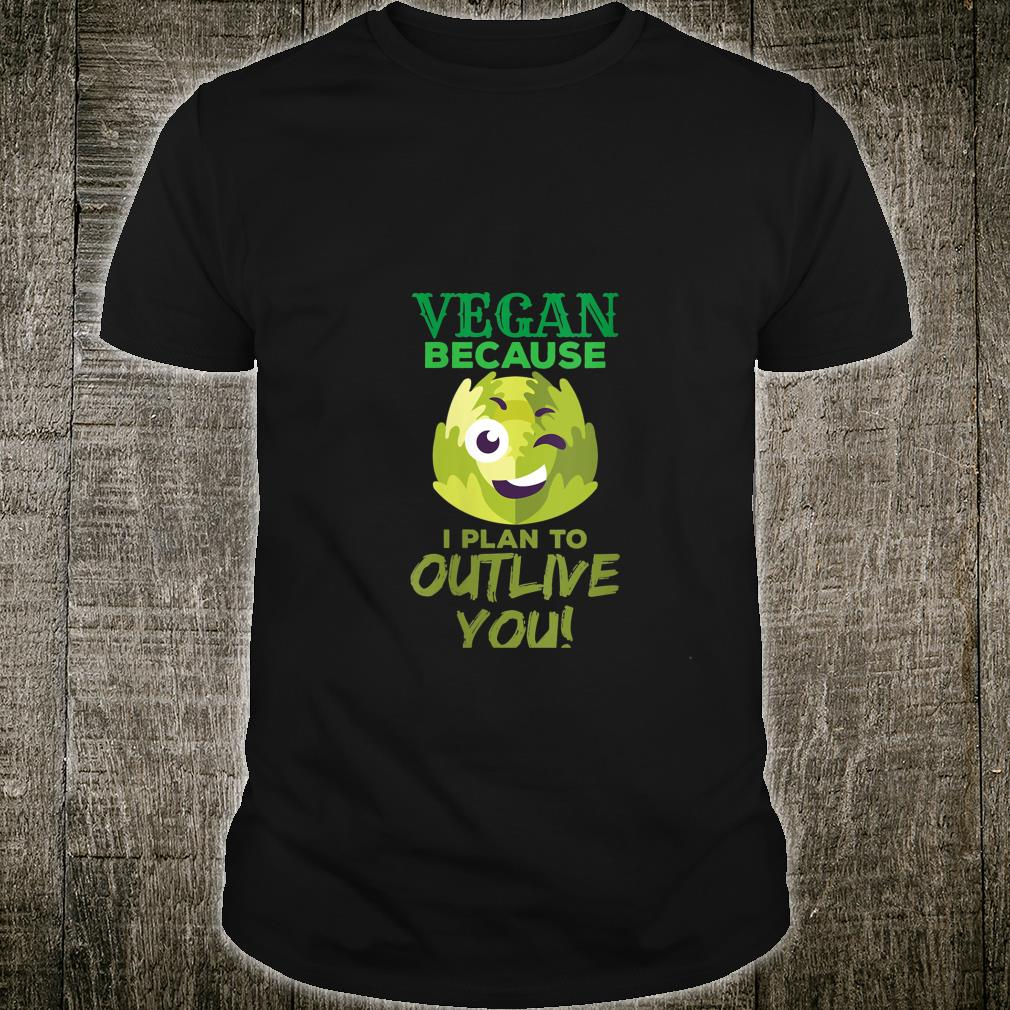 Vegan Because I Plan To Outlive You Healthy Shirt
