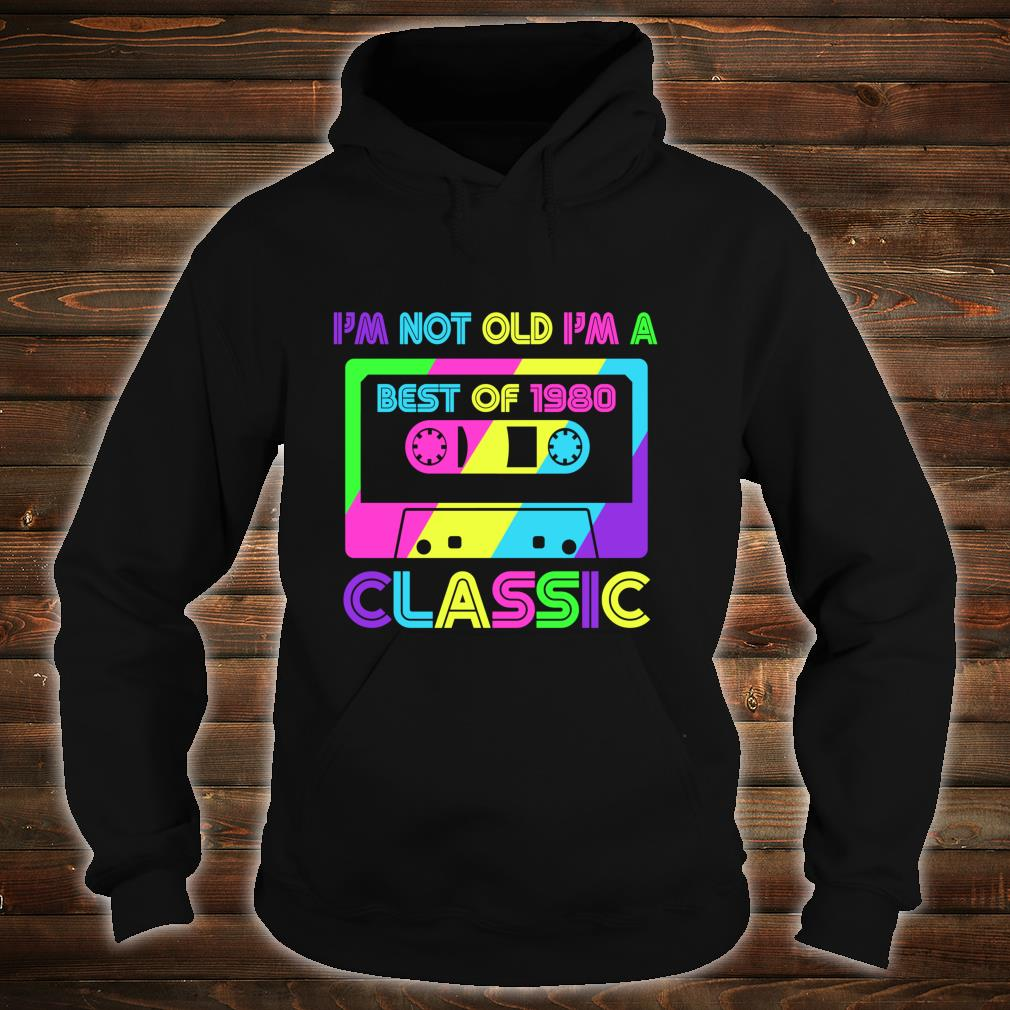 Vintage Cassette I'm Not Old I'm A Classic 1980 40th Shirt hoodie