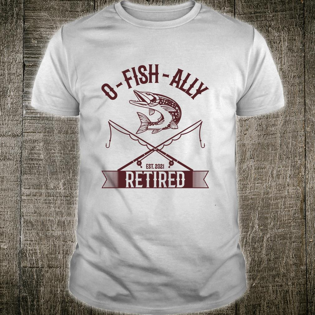 Vintage Oh Fish Ally Retired 2021 Fishing Retirement Shirt