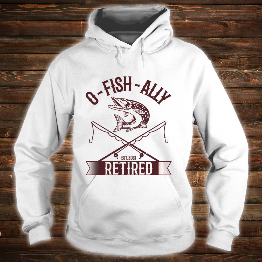 Vintage Oh Fish Ally Retired 2021 Fishing Retirement Shirt hoodie