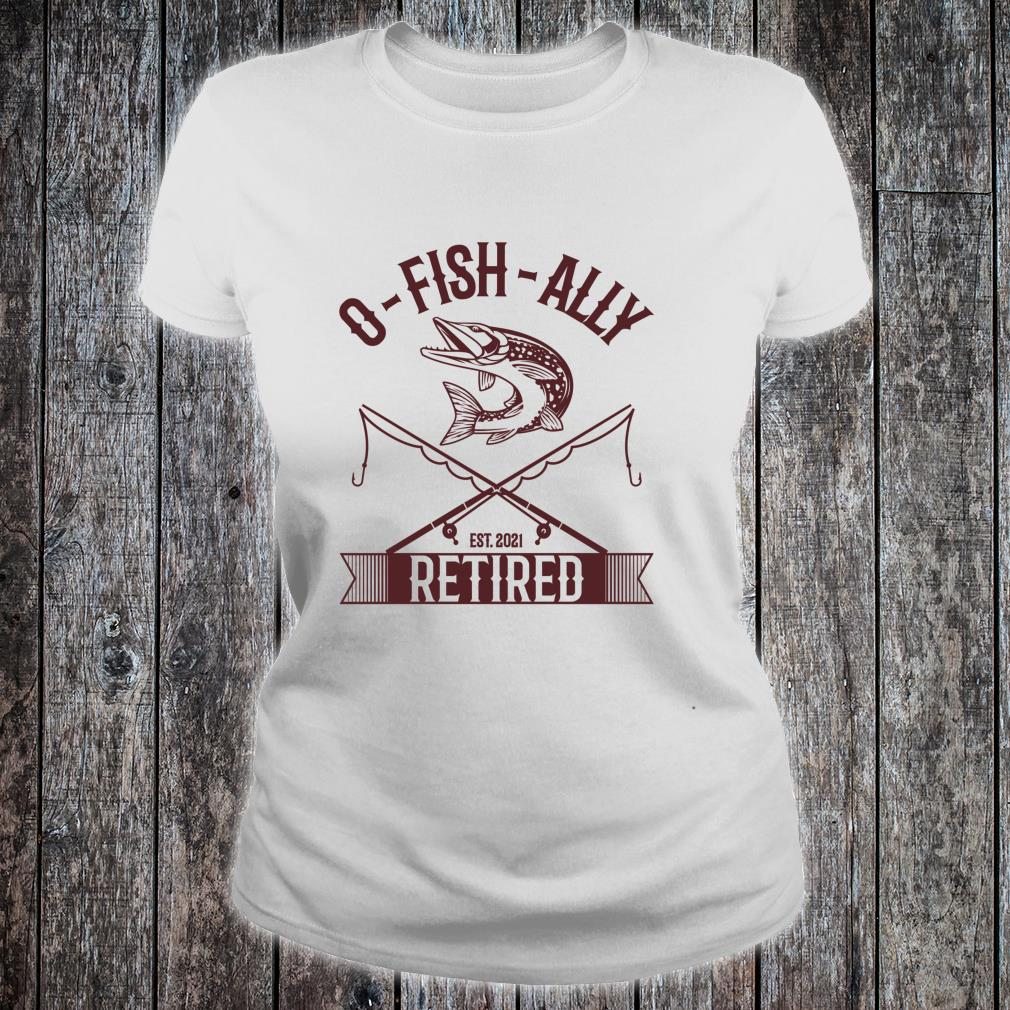 Vintage Oh Fish Ally Retired 2021 Fishing Retirement Shirt ladies tee