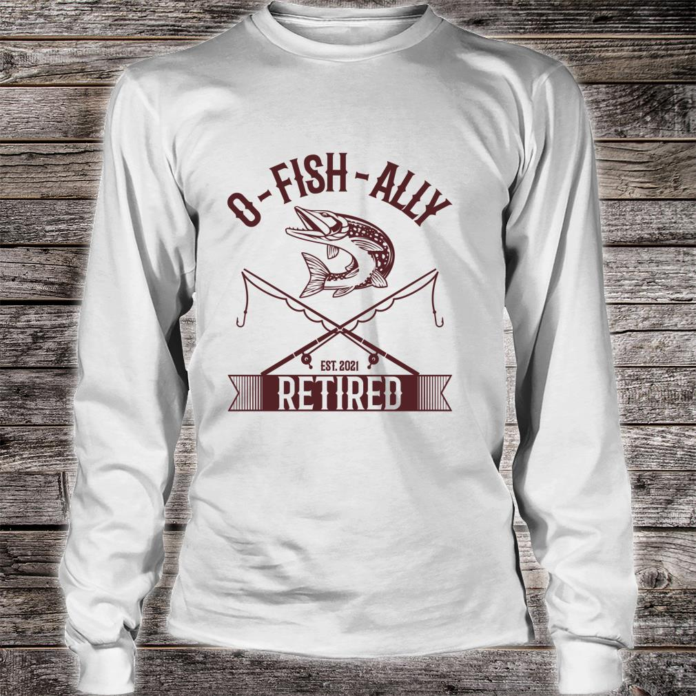 Vintage Oh Fish Ally Retired 2021 Fishing Retirement Shirt long sleeved