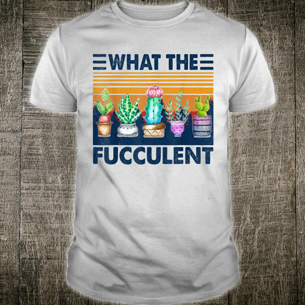 Vintage What the Fucculent Cactus Succulents Plants Garden Shirt