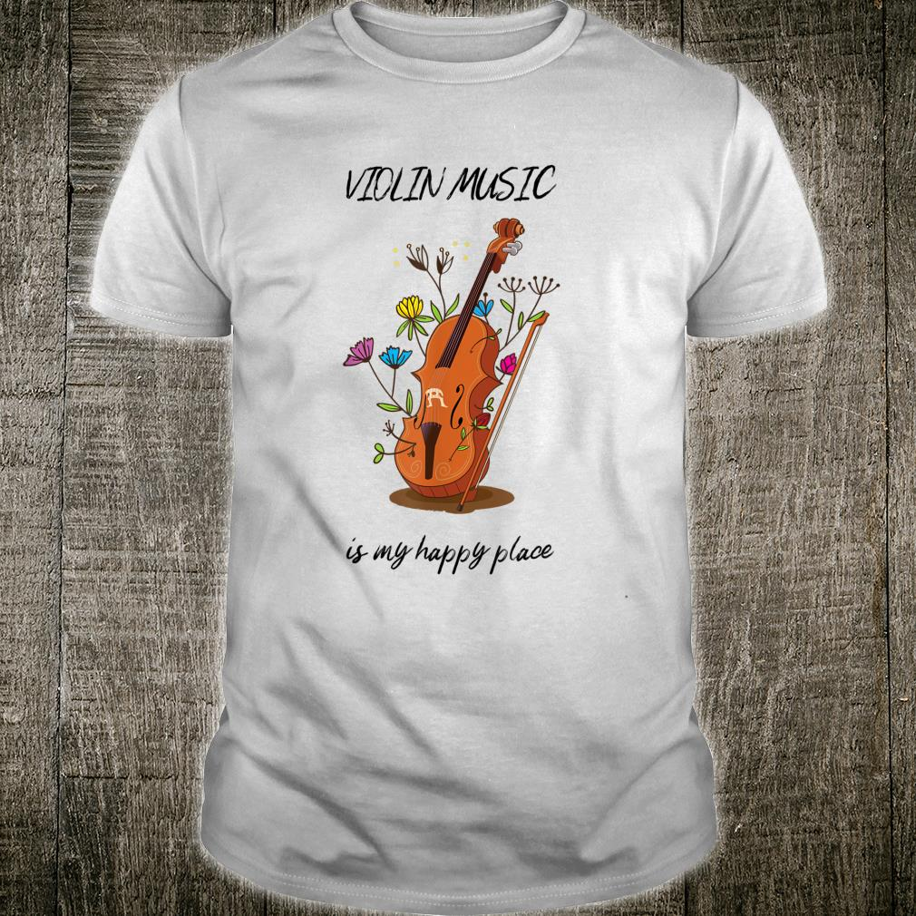 Violin Music Is My Happy Place For Teacher Violinist Shirt