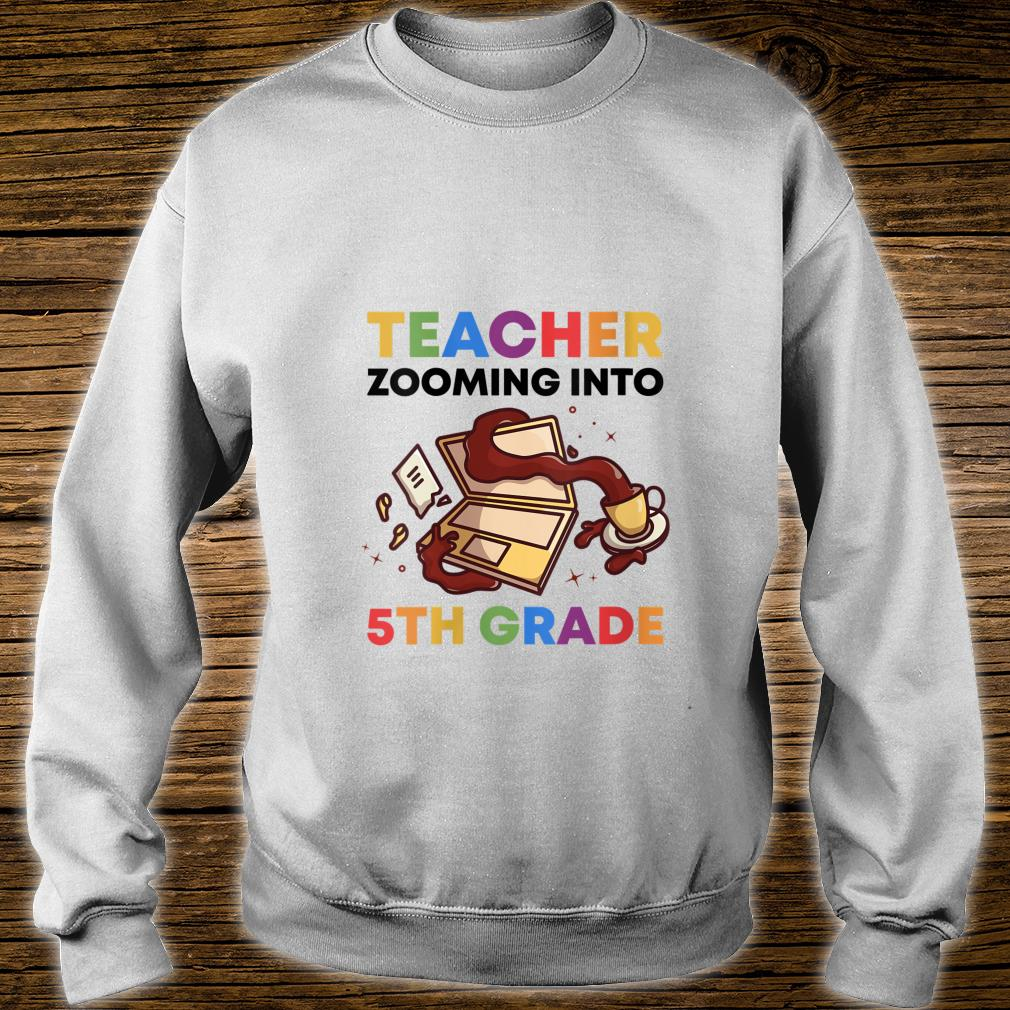 Virtual Teacher Zooming Into 5th Grade 2020 Distant Learning Shirt sweater