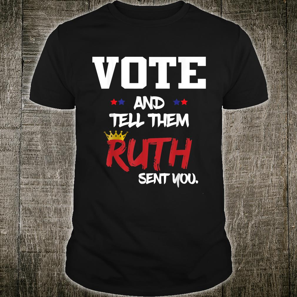 Vote and Tell Them Ruth Sent You Notorious RBG Election 2020 Shirt