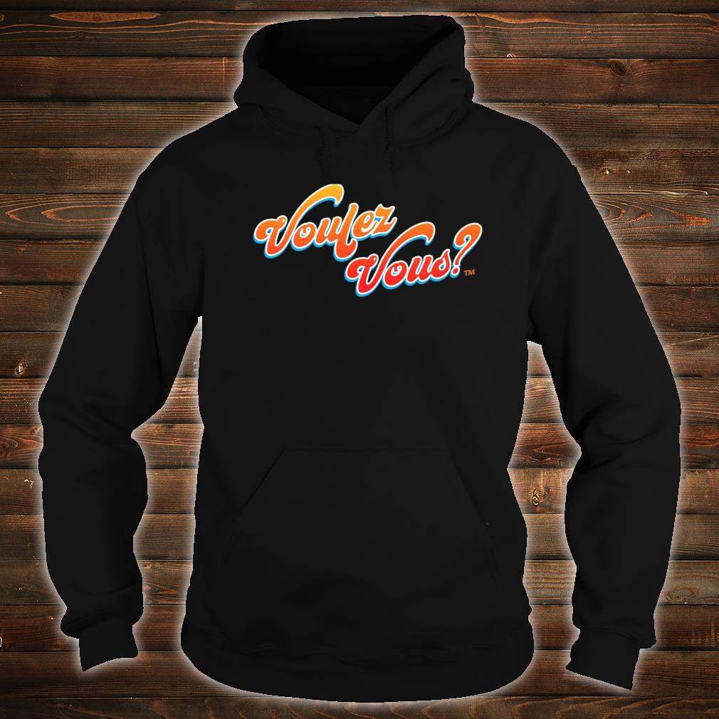 Voulez Vous Design Shirt hoodie
