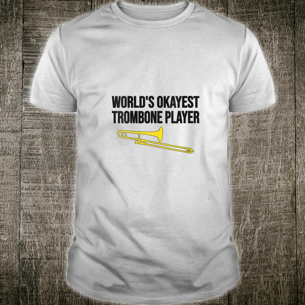 WORLD'S OKAYEST TROMBONE PLAYER Trombone Shirt