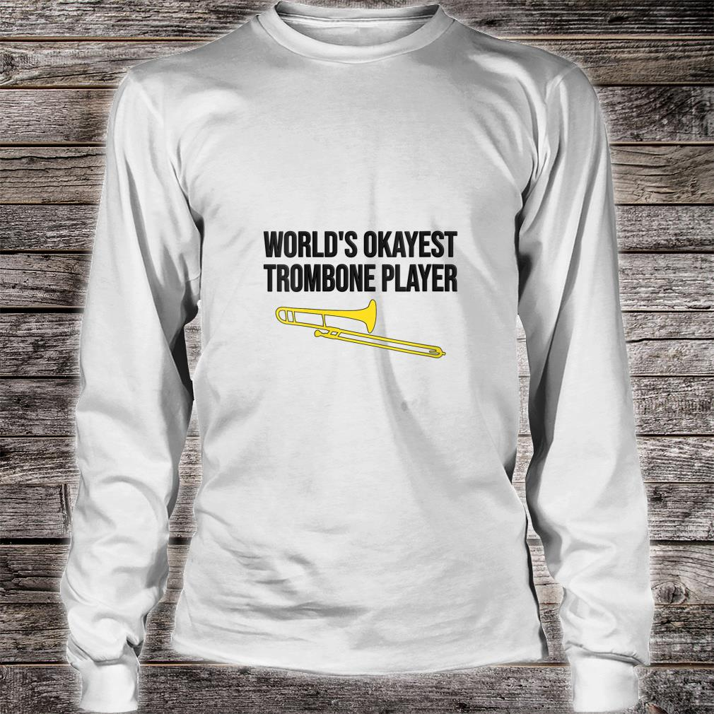 WORLD'S OKAYEST TROMBONE PLAYER Trombone Shirt long sleeved