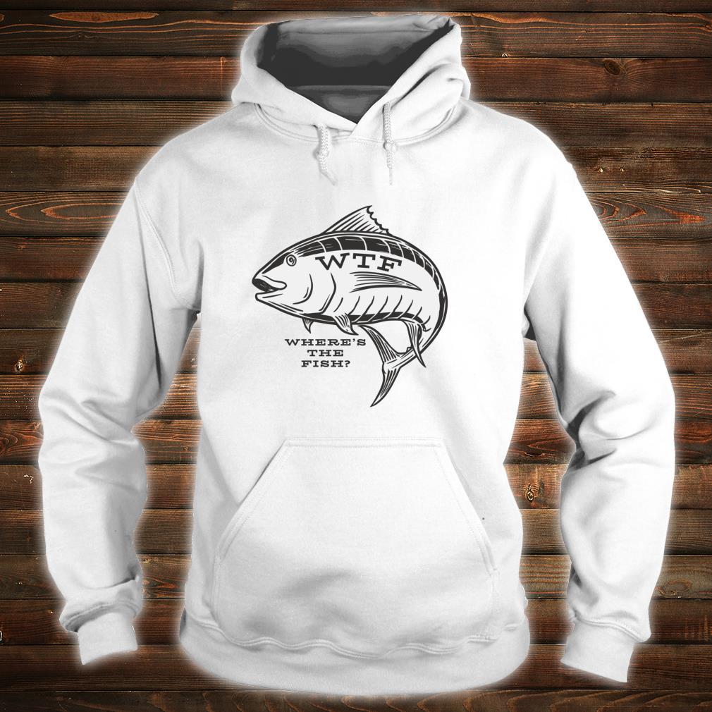 WTF Where's The Fish's Fishing Shirt hoodie