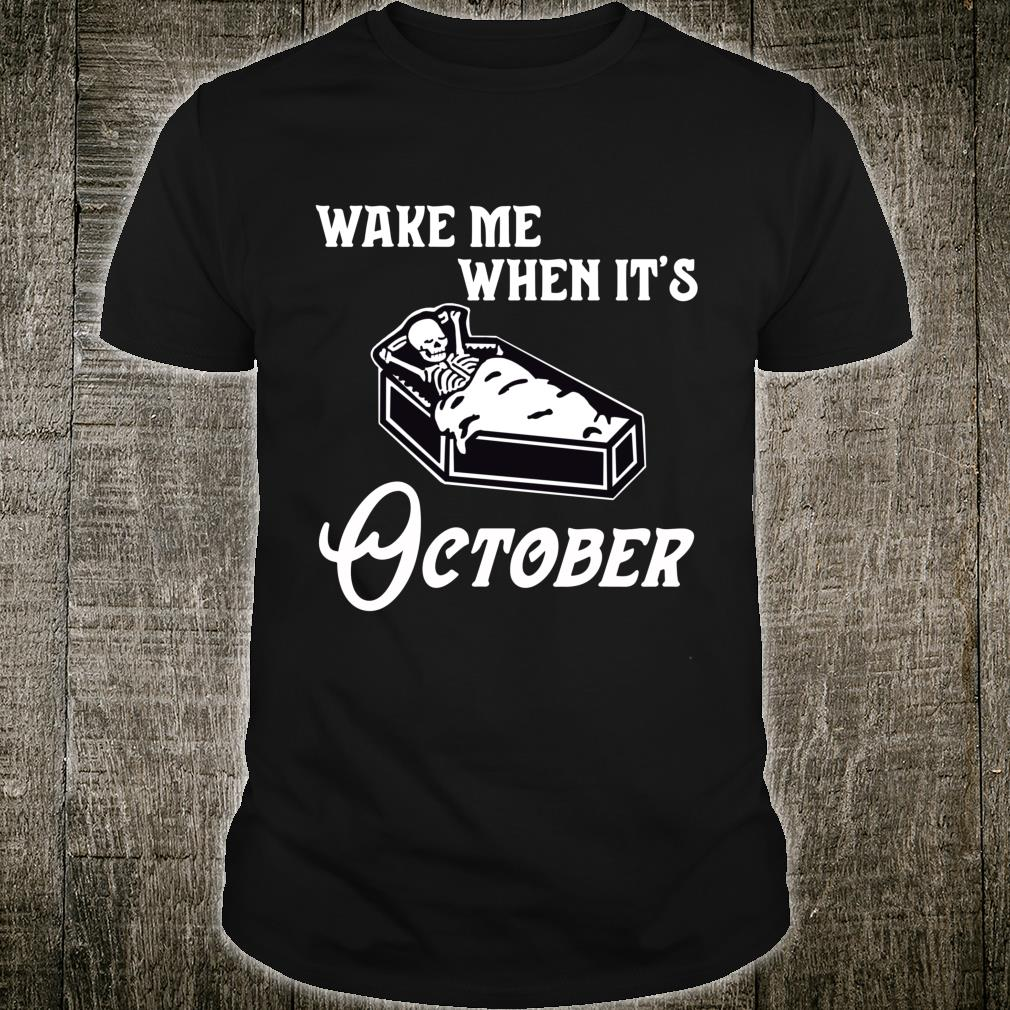 Wake Me When Its October Skeleton Fall Autumn and Halloween Shirt