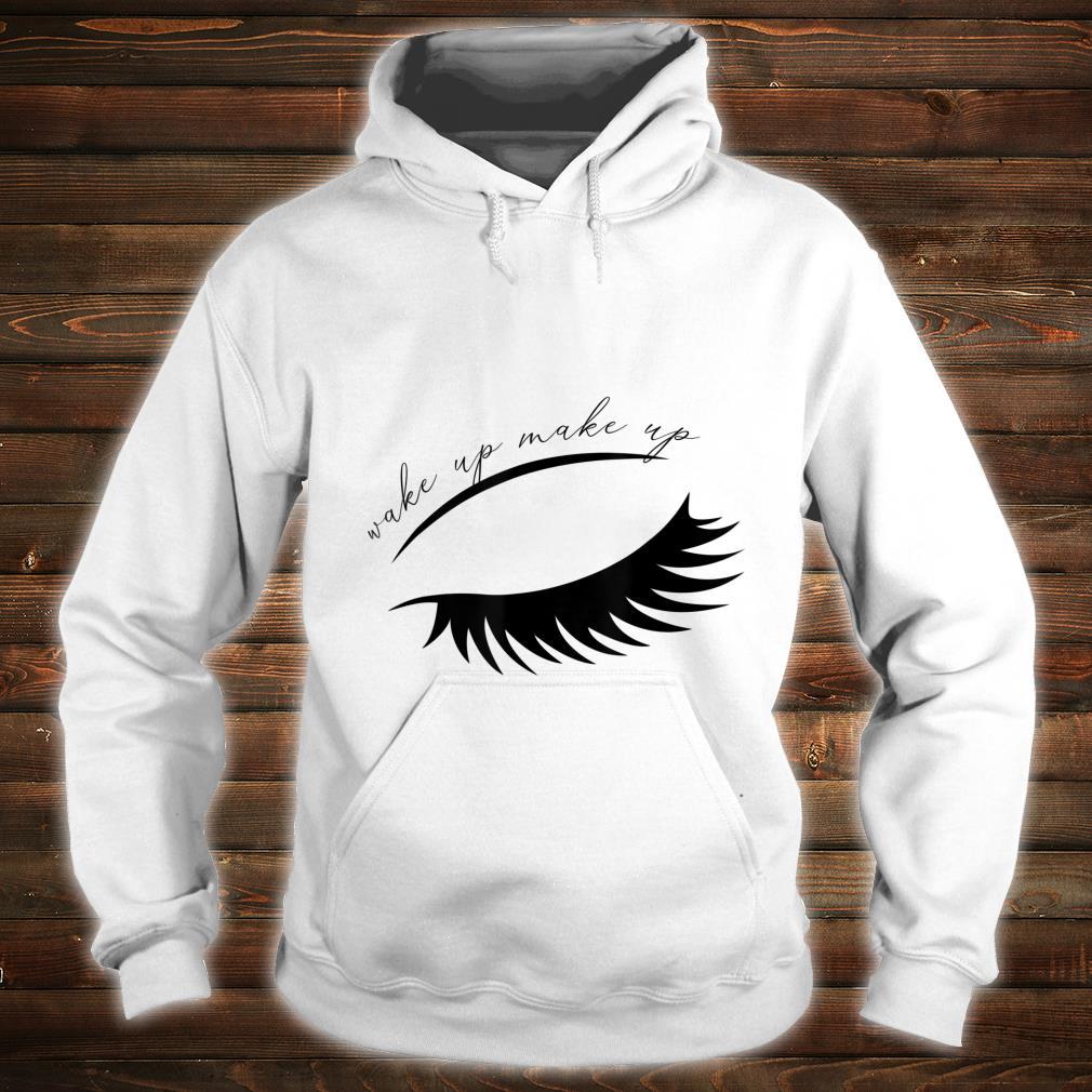 Wake Up Make Up Shirt hoodie