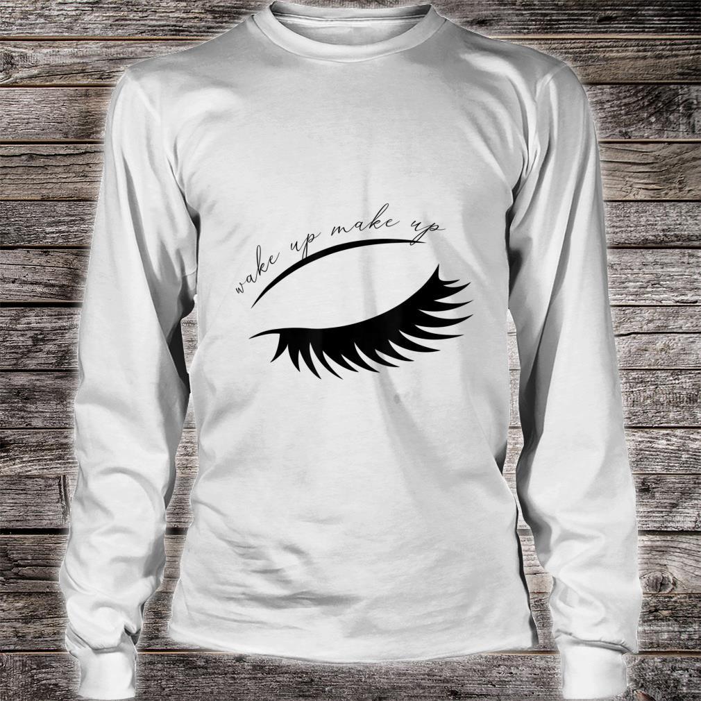 Wake Up Make Up Shirt long sleeved