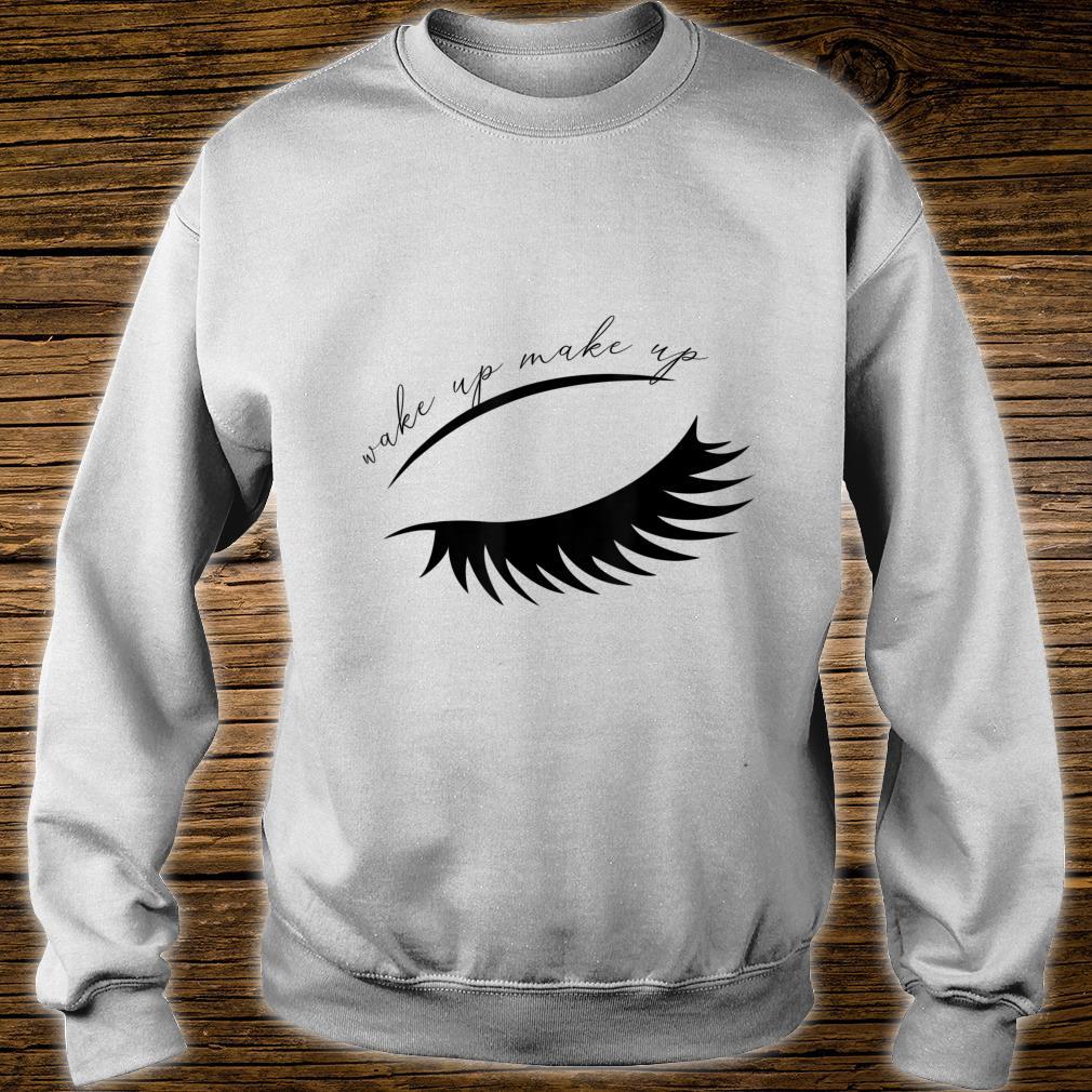 Wake Up Make Up Shirt sweater