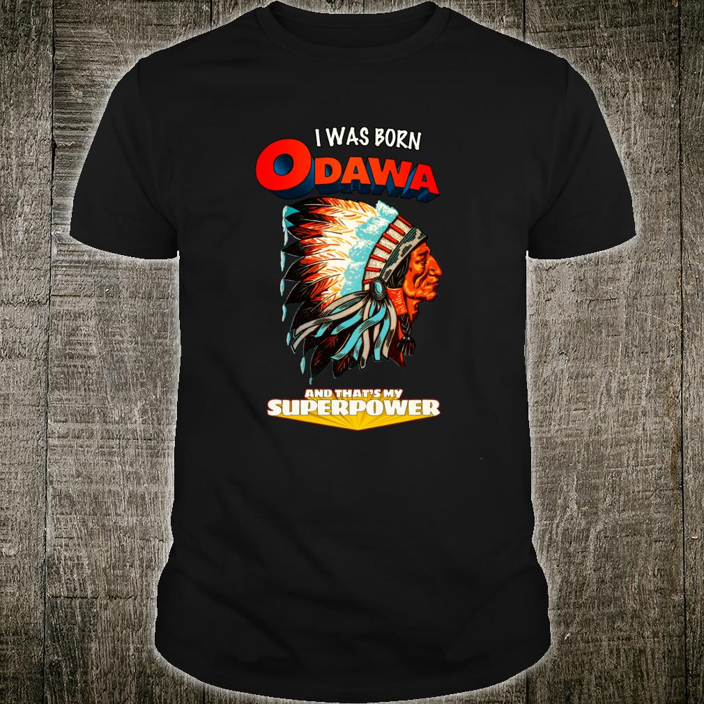 Was Born Odawa That's My Super Power Native American Indian Shirt