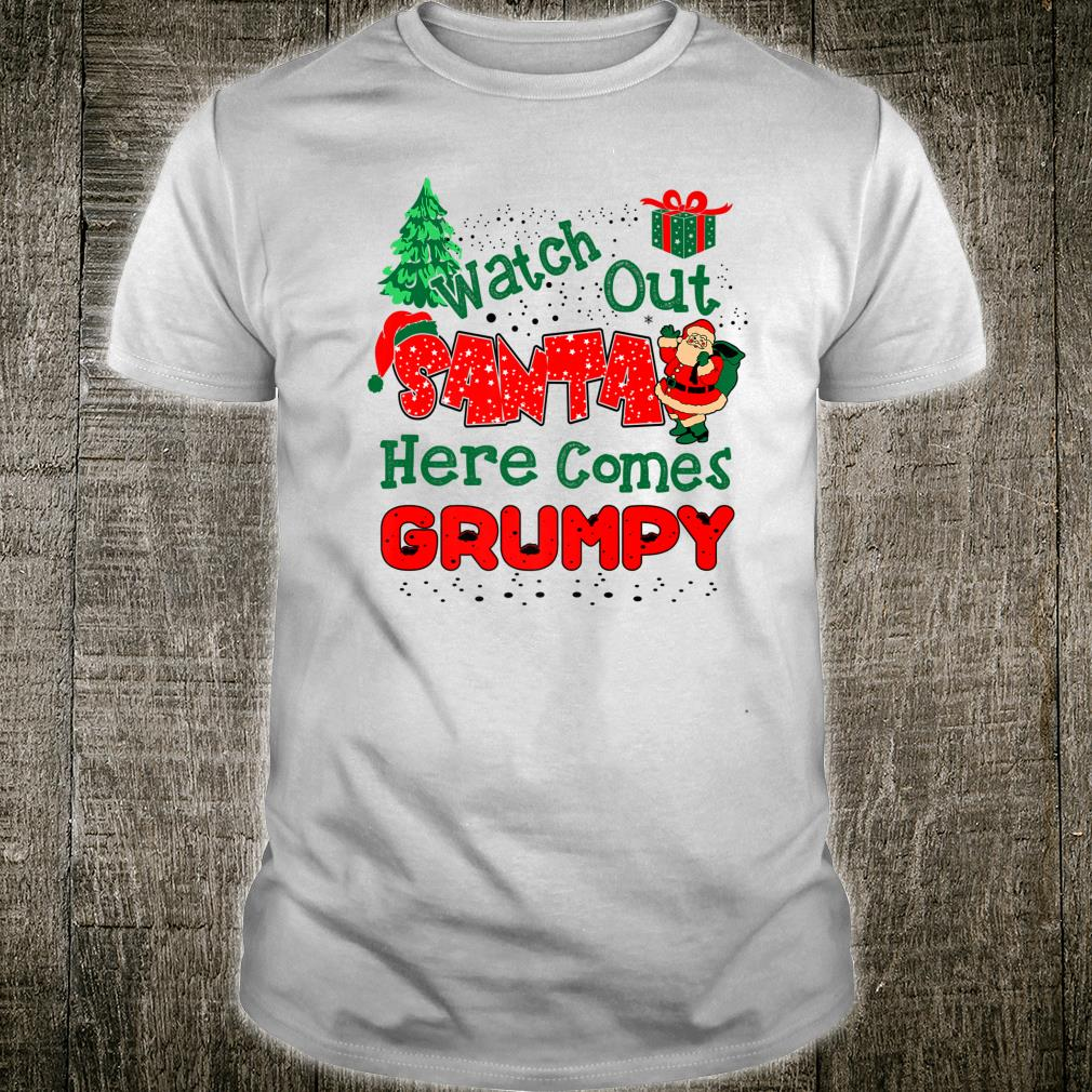 Watch Out Santa Here Comes Grumpy Christmas Shirt