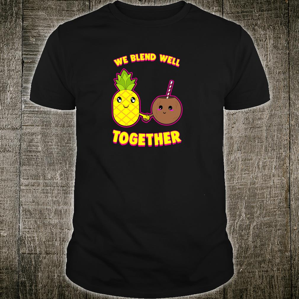 We Blend Well Together Pineapple Coconut Pun Shirt