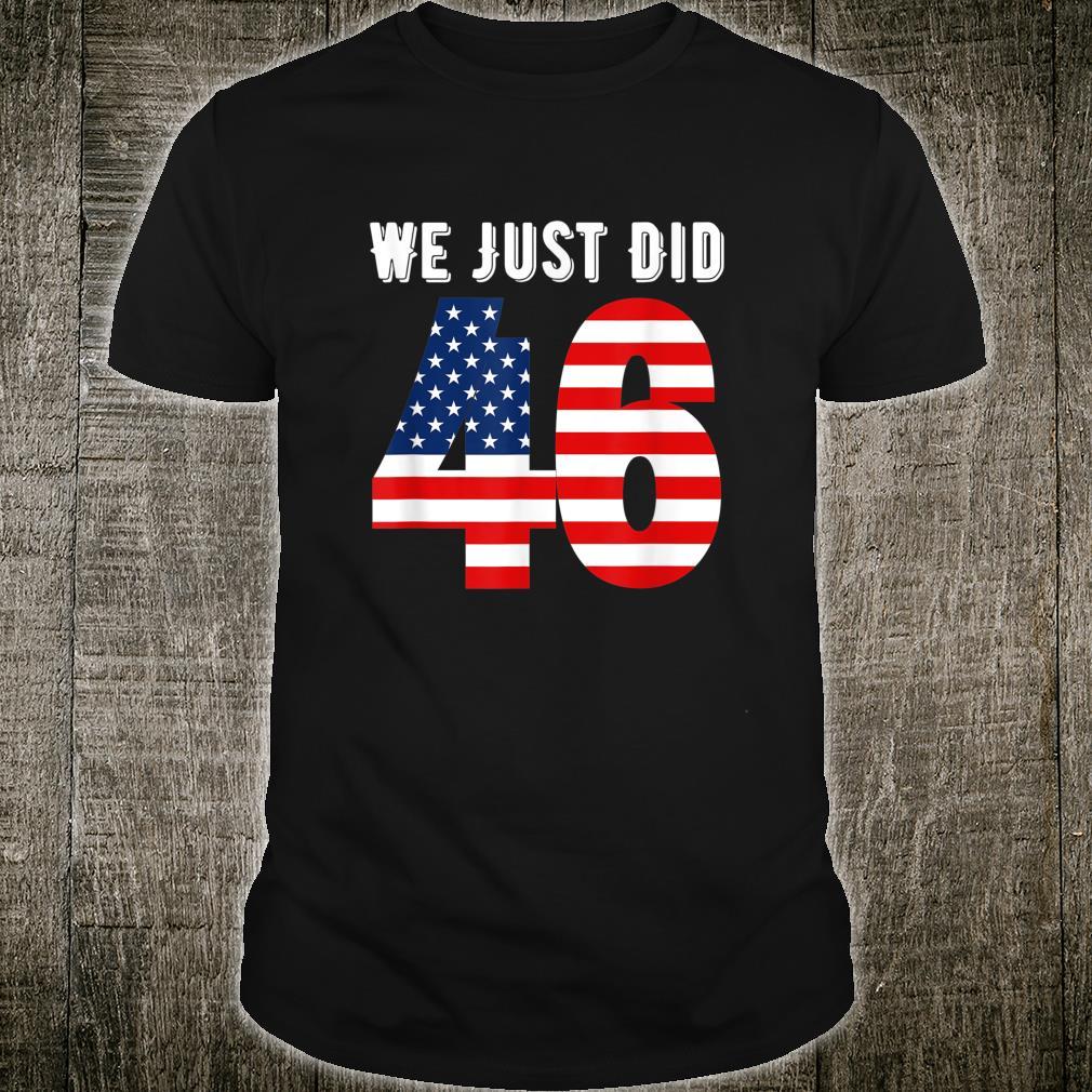 We Just Did 46 Proud American 2020 Vote Shirt