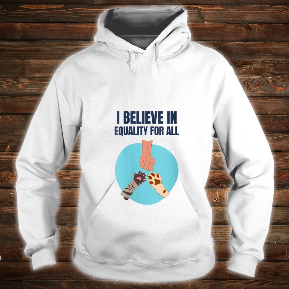 We are all equal, animal rights supporter, vegan Shirt hoodie