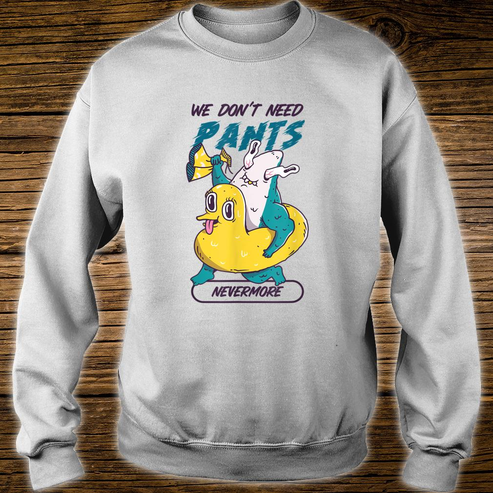 We don't need pants nevermore shark cute duck design Shirt sweater
