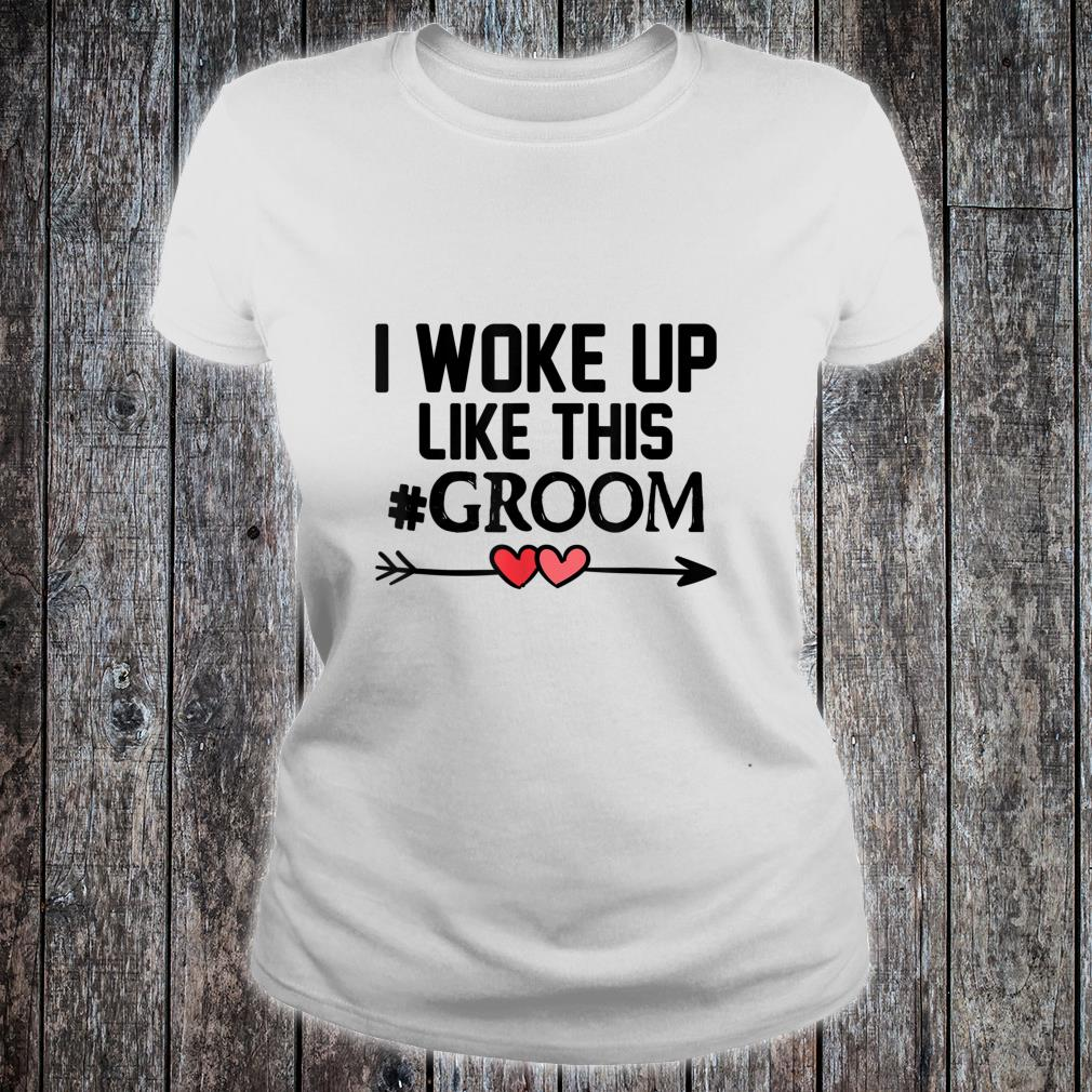 Wedding I Woke Up Like This Groom Marriage Idea Husband Shirt ladies tee