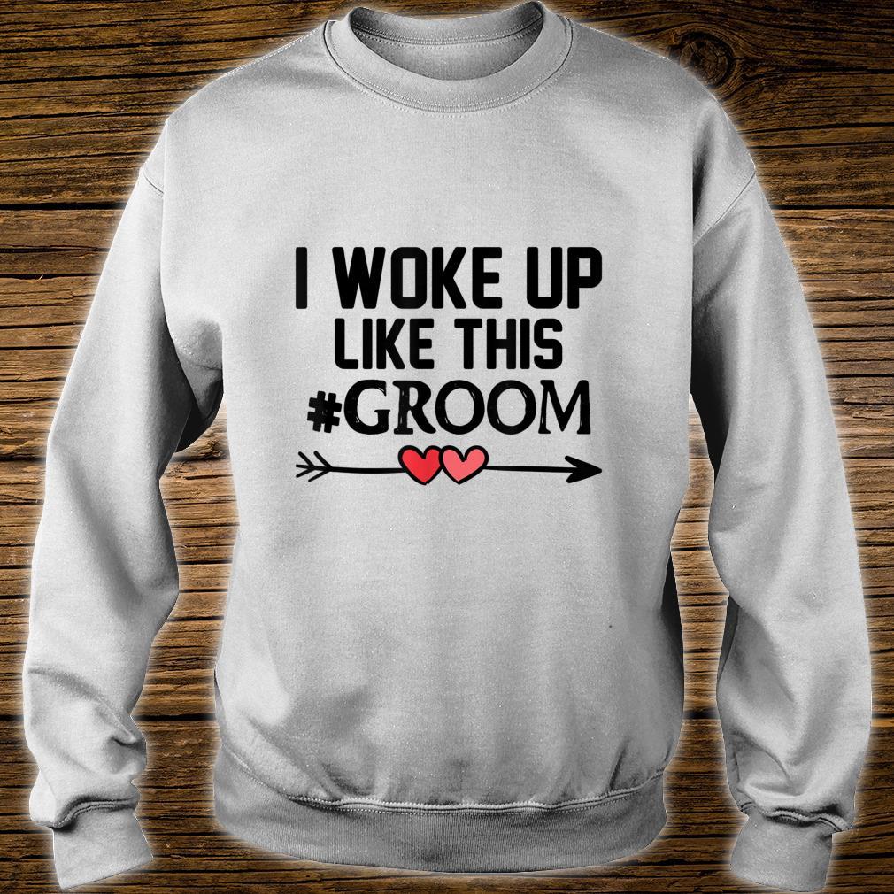 Wedding I Woke Up Like This Groom Marriage Idea Husband Shirt sweater