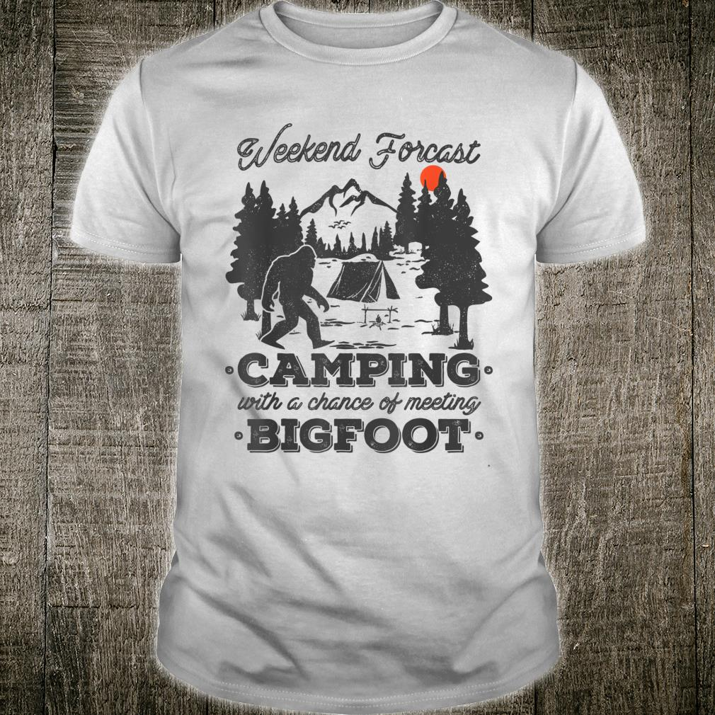 Weekend Forecast Camping With a Chance of Meeting Bigfoot Shirt