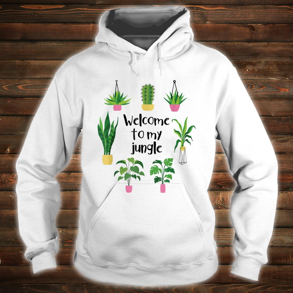 Welcome To My Jungle A For Plants Plant Addicts Shirt hoodie
