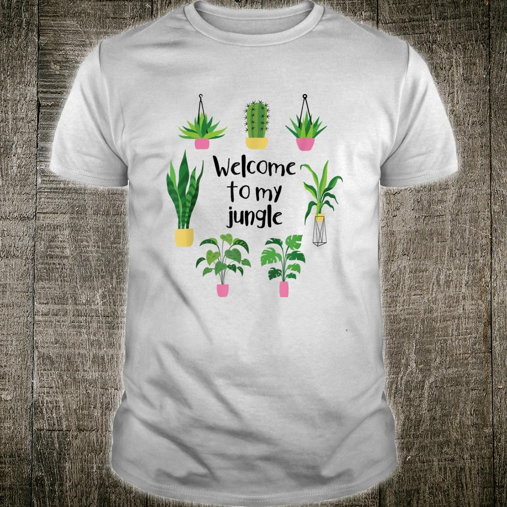 Welcome To My Jungle A For Plants Plant Addicts Shirt