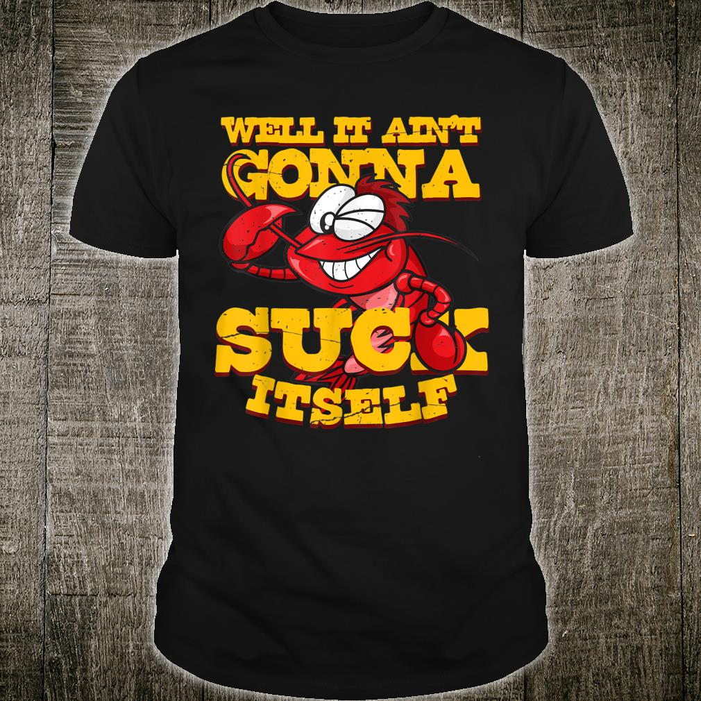 Well It Ain't Gonna Suck Itself Crawfish Cajun Party Shirt