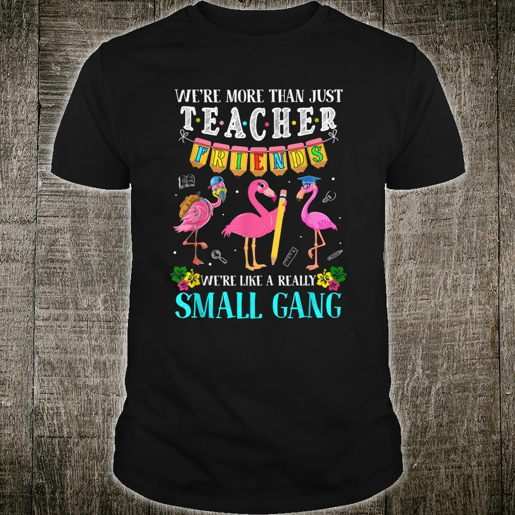 We're More Than Just Teacher Friends Flamingos Shirt