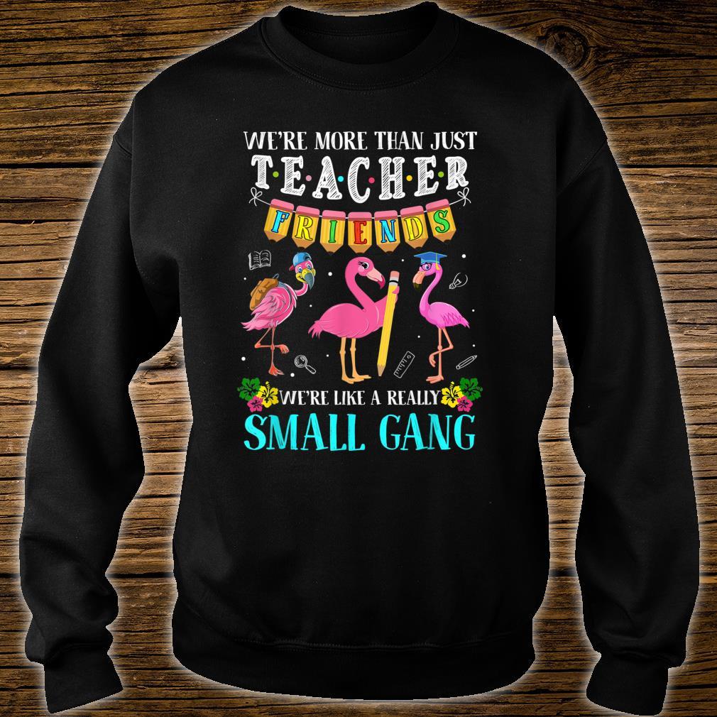We're More Than Just Teacher Friends Flamingos Shirt sweater