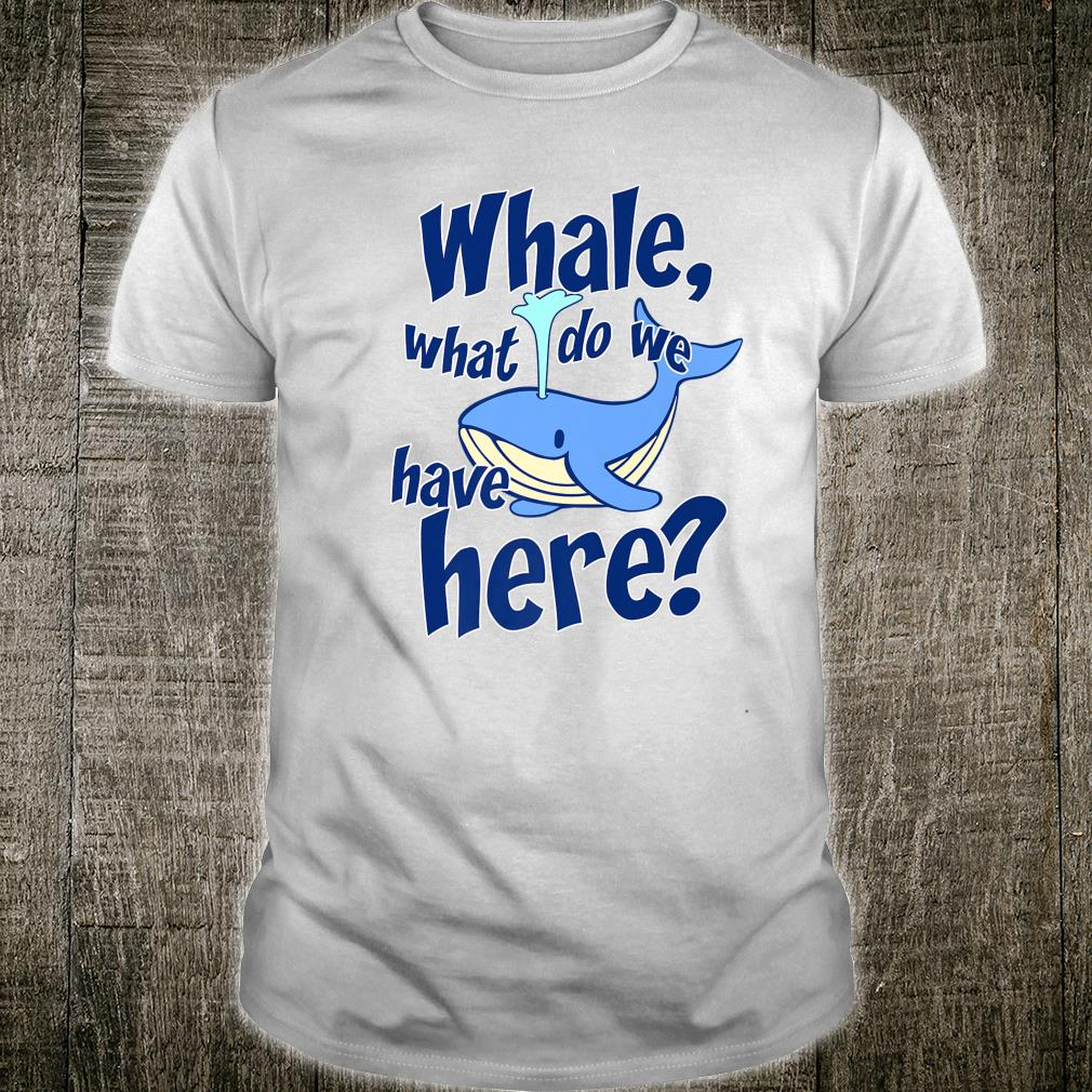 Whale Pun Watching What Do We Have Orca Shirt