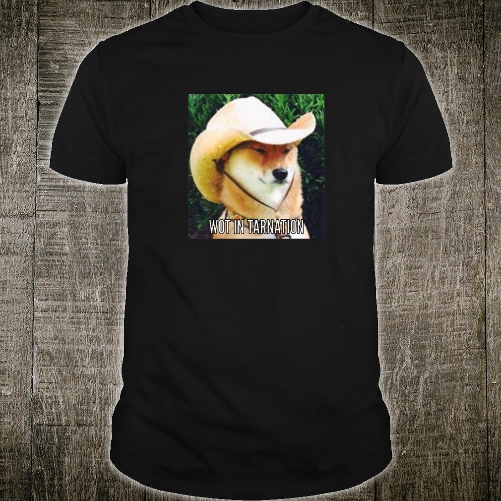 What In Tarnation Meme Shirt
