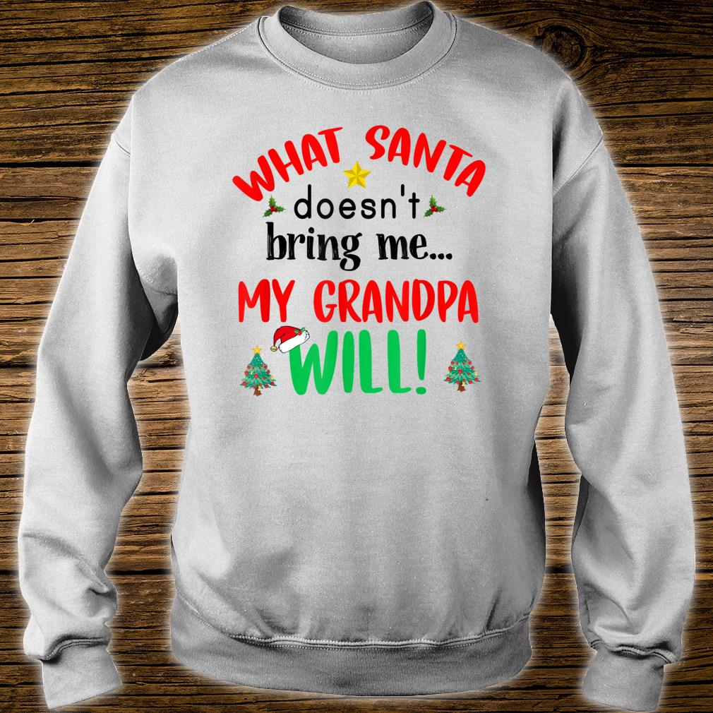 What Santa Doesn't Bring Me My Grandpa Will Christmas Shirt sweater