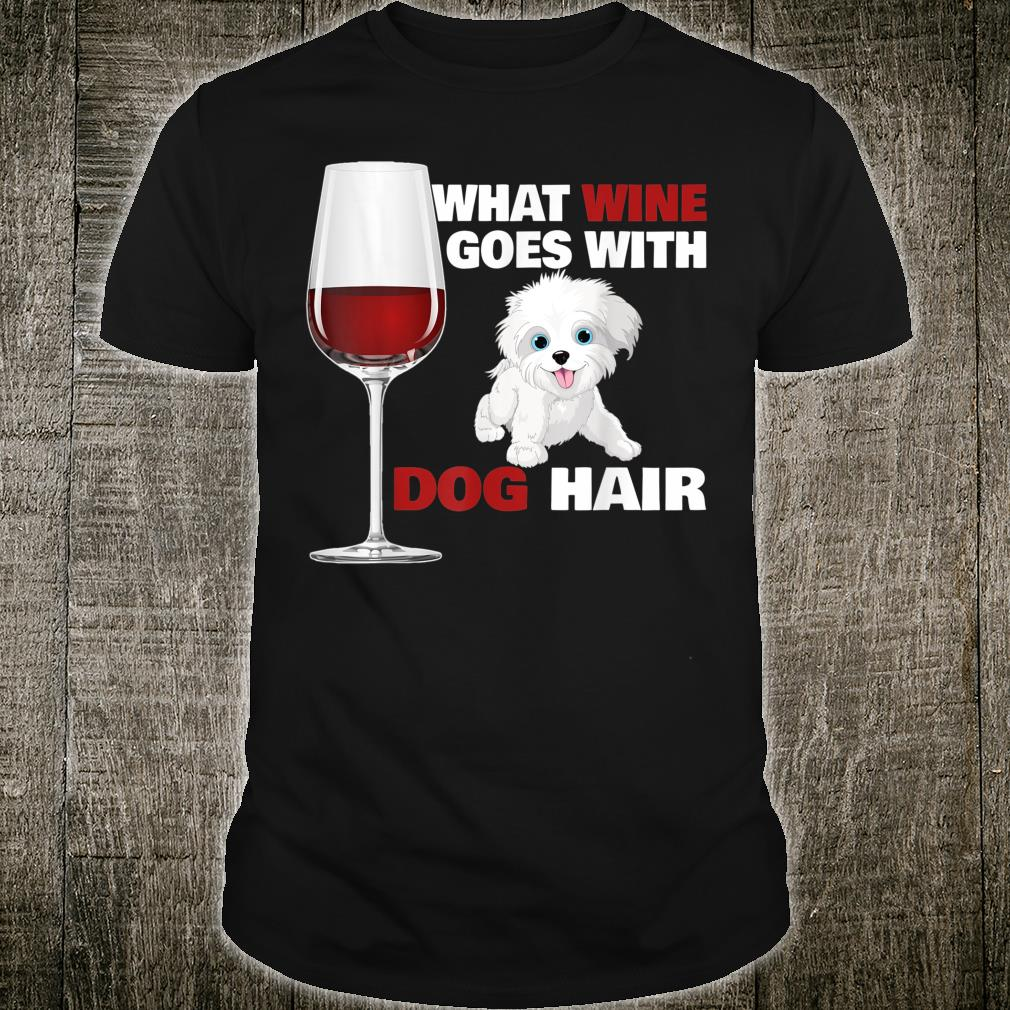 What Wine Goes With Dog Hair Quotes Sayings Shirt
