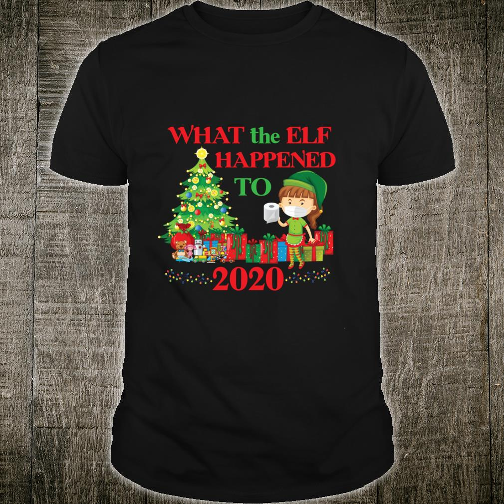 What the Elf Happened to 2020 Christmas Shirt