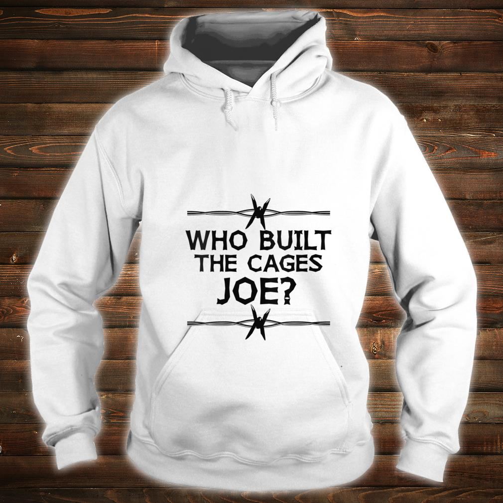Who Built The Cages Joe Shirt hoodie