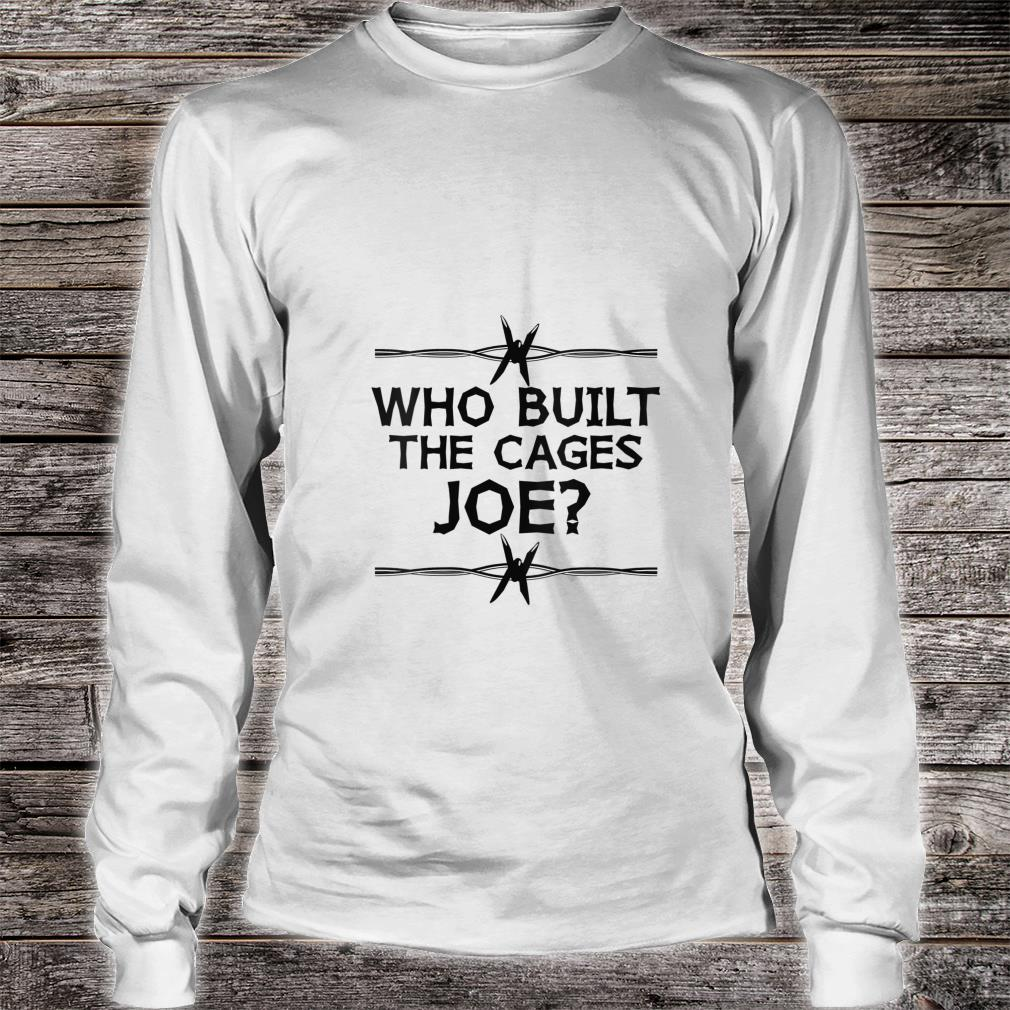Who Built The Cages Joe Shirt long sleeved