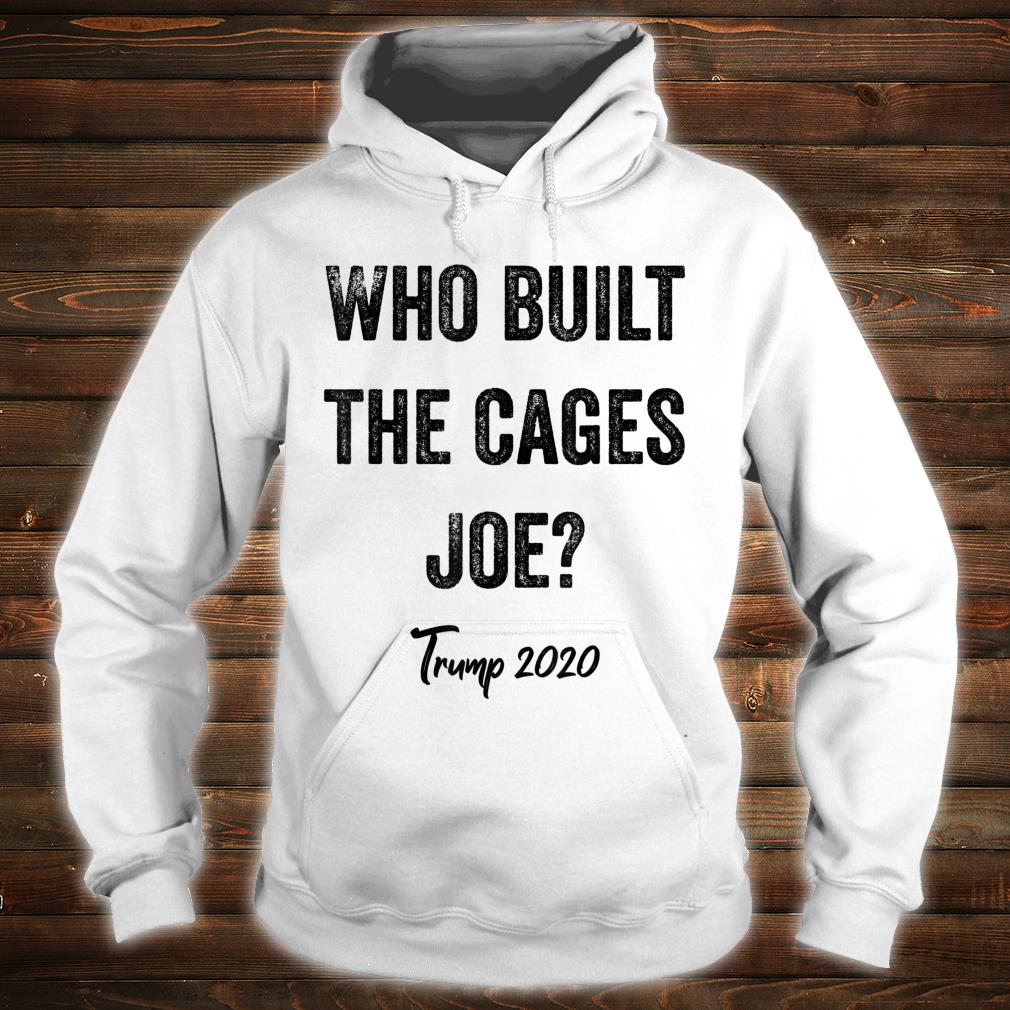 Who Built The Cages Presidential Debate Quote Election 2020 Shirt hoodie