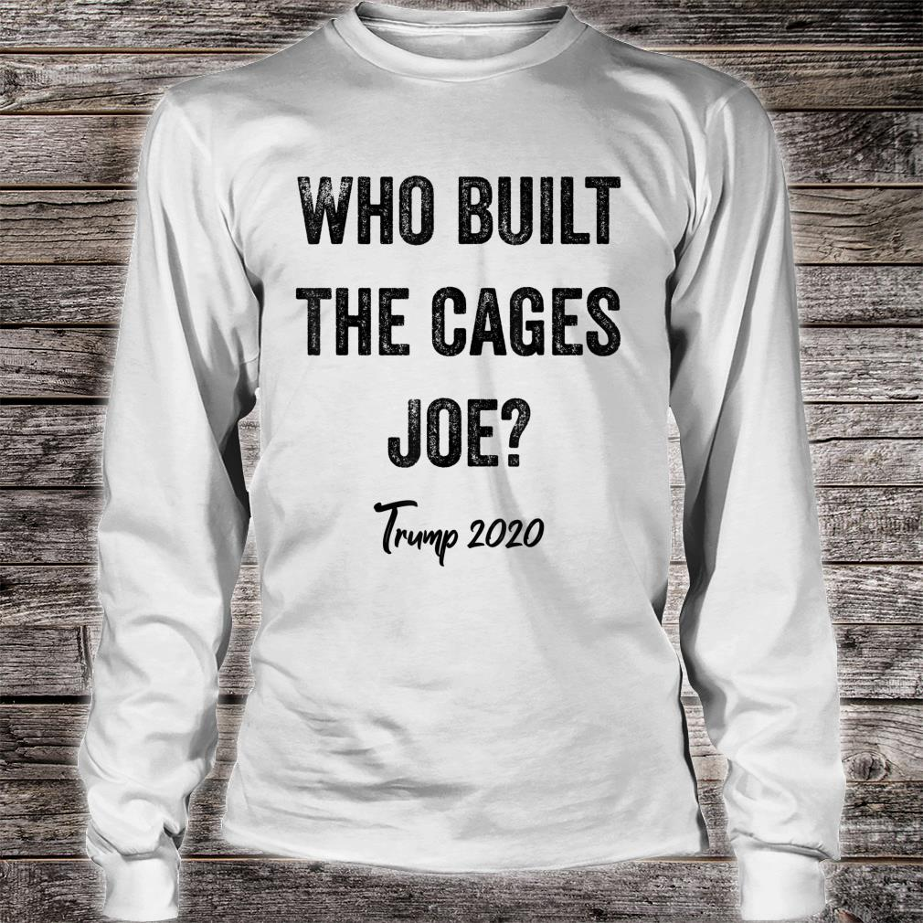 Who Built The Cages Presidential Debate Quote Election 2020 Shirt long sleeved