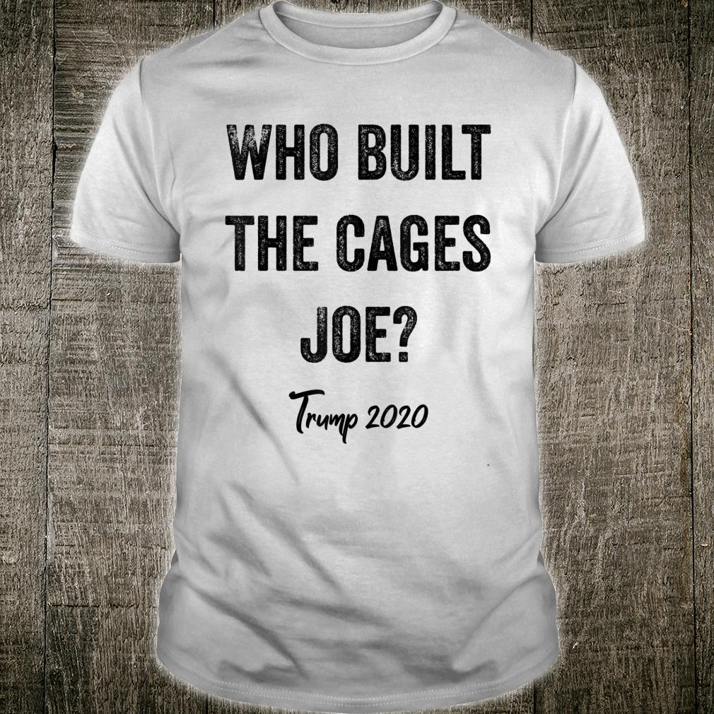 Who Built The Cages Presidential Debate Quote Election 2020 Shirt