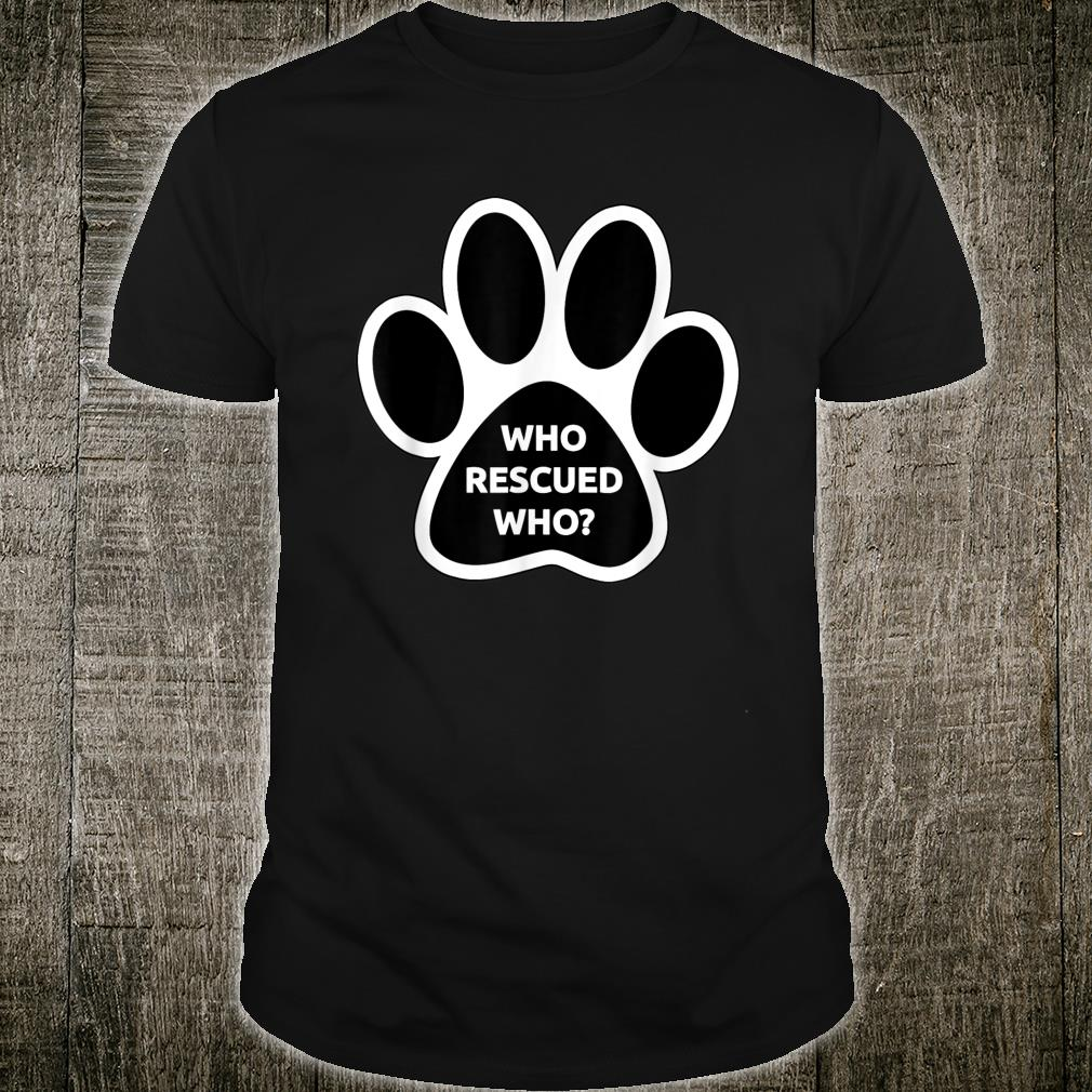Who Rescued Who Cute Dog Cat Adoption Animals Shirt