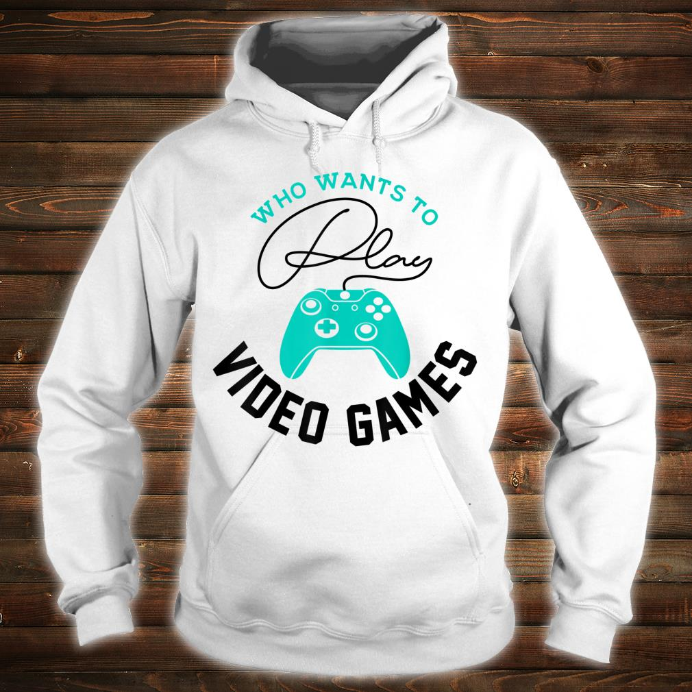 Who Wants To Play Video Games Gaming Cool Gamer Shirt hoodie