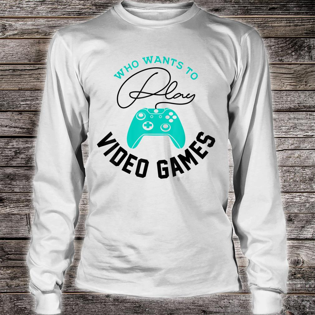 Who Wants To Play Video Games Gaming Cool Gamer Shirt long sleeved