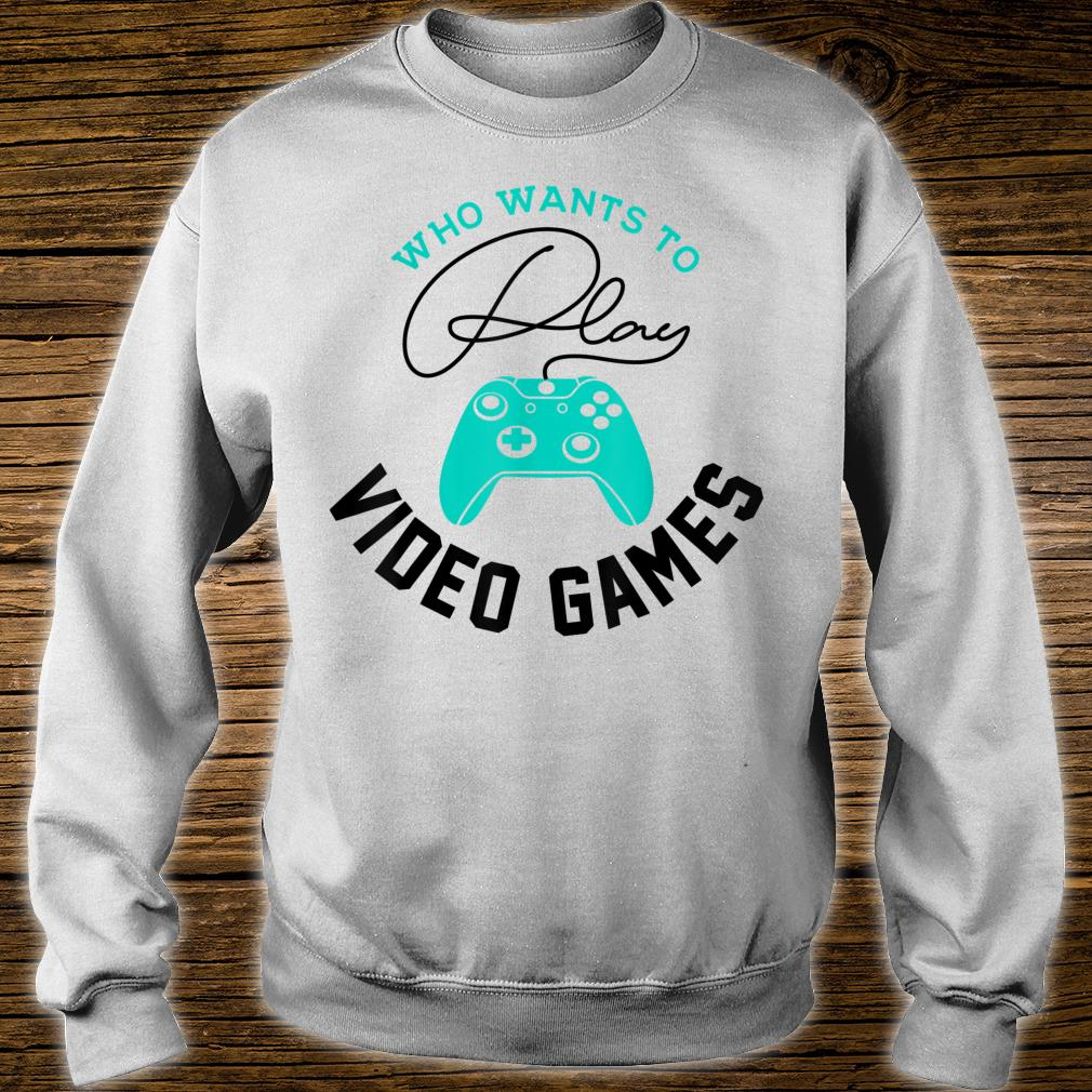 Who Wants To Play Video Games Gaming Cool Gamer Shirt sweater