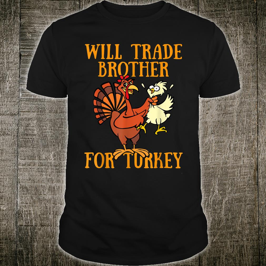Will Trade Brother for Turkey Thanksgiving Turkey Shirt