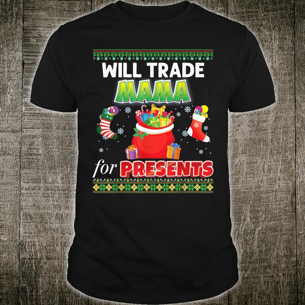 Will Trade Mama For Presents Christmas Ugly Family Shirt