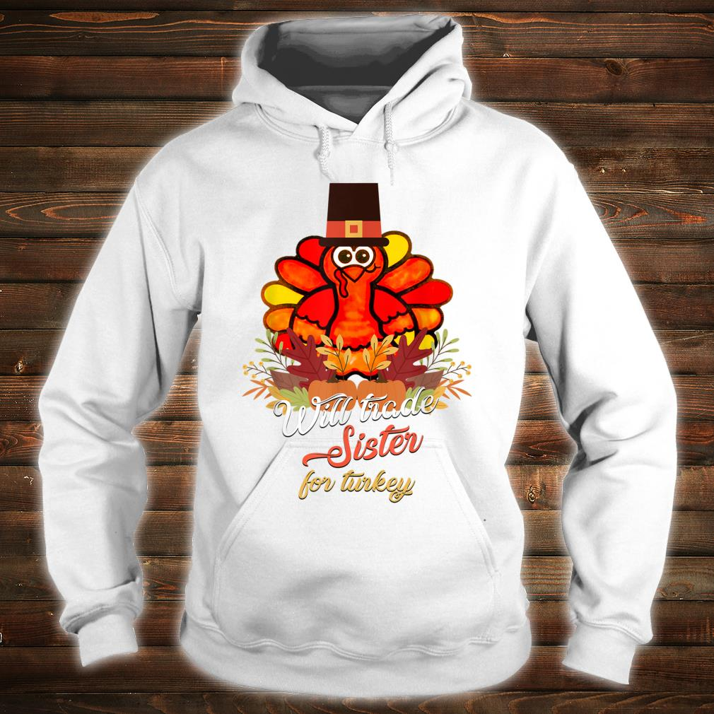 Will Trade Sister For Turkey Thanksgiving Shirt hoodie